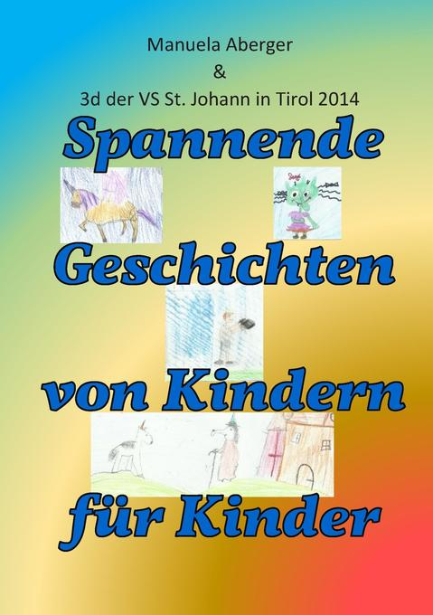 Spannende Geschichten von Kindern für Kinder als Buch von Manuela Aberger