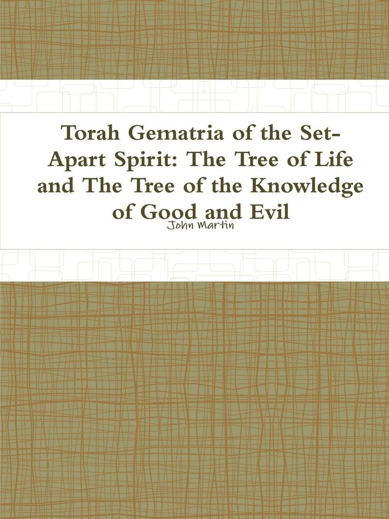 Torah Gematria of the Set-Apart Spirit: The Tree of Life and the Tree of the Knowledge of Good and Evil als Taschenbuch