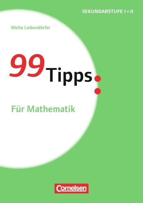 99 Tipps - Praxis-Ratgeber Schule für die Sekundarstufe I: Für Mathematik als Buch von Micha Liebendörfer