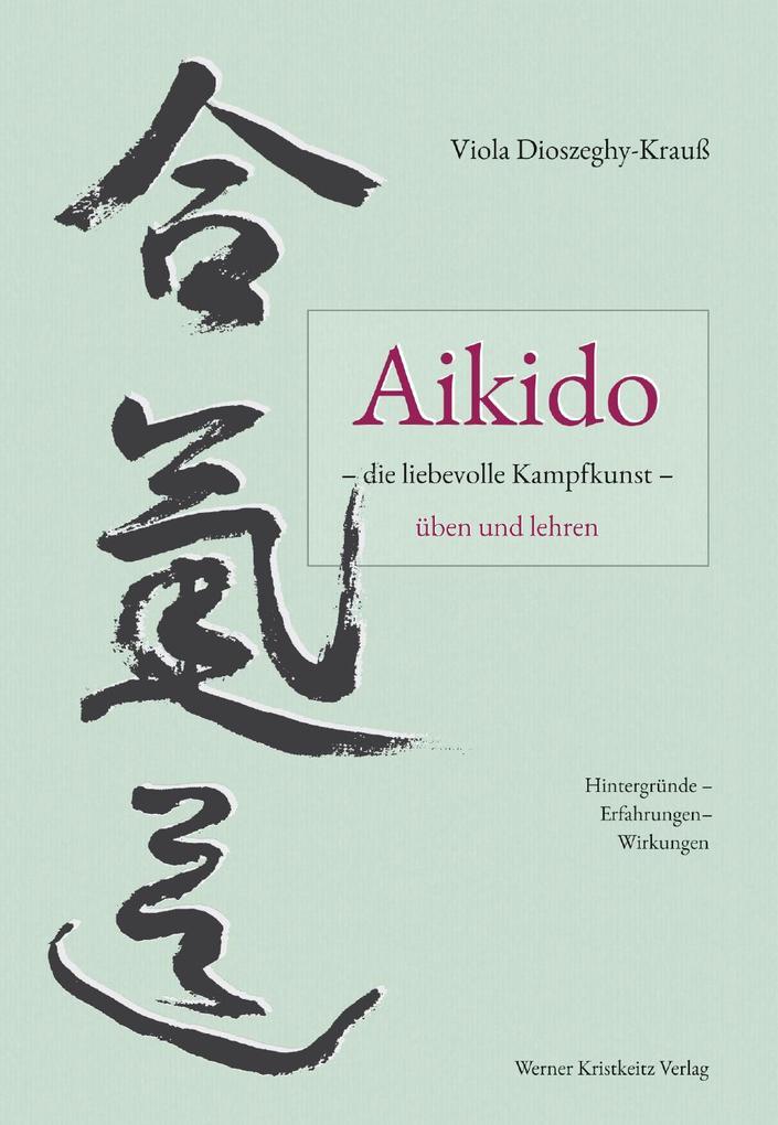 Aikido - die liebevolle Kampfkunst - üben und l...