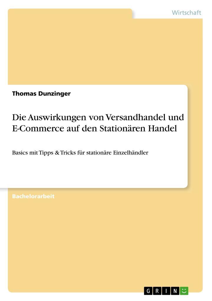 Die Auswirkungen von Versandhandel und E-Commerce auf den Stationären Handel als Buch von Thomas Dunzinger