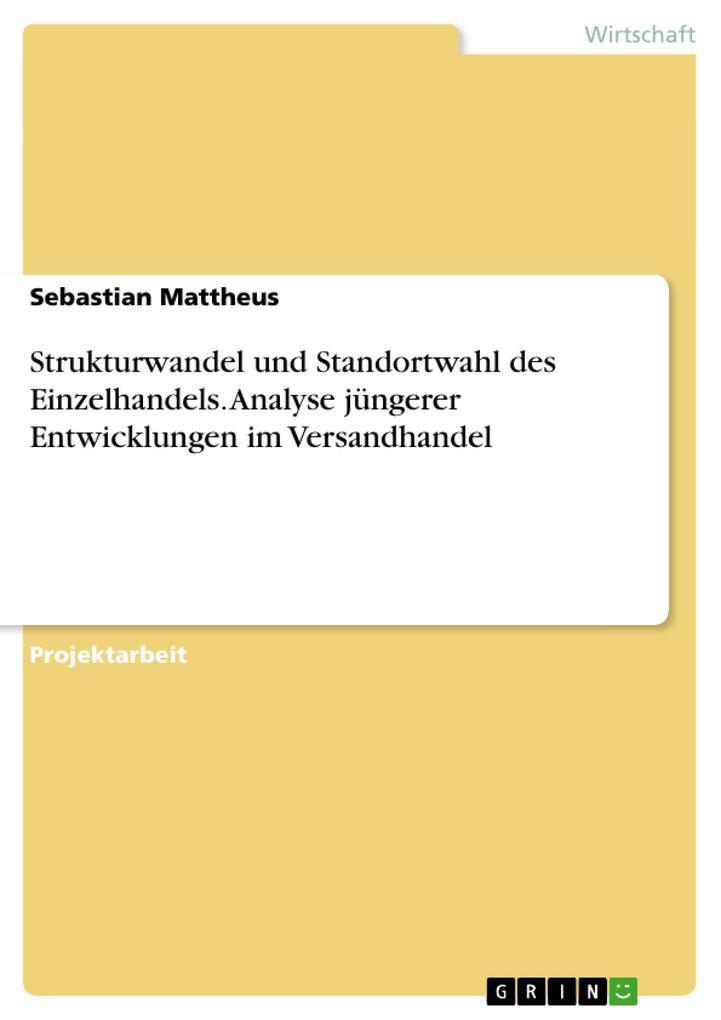 Strukturwandel und Standortwahl des Einzelhandels. Analyse jüngerer Entwicklungen im Versandhandel als Buch von Sebastian Mattheus