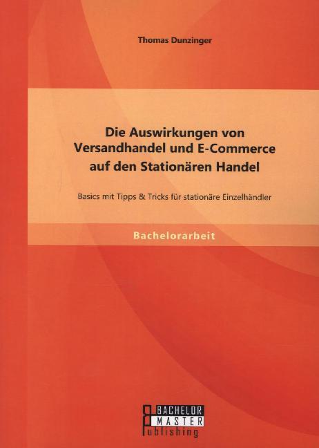 Die Auswirkungen von Versandhandel und E-Commerce auf den Stationären Handel Basics mit Tipps Tricks für stationäre Einzelhändler als Buch von ...