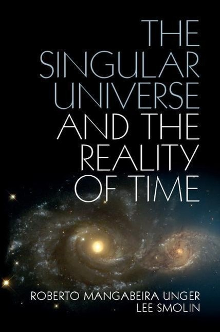 The Singular Universe and the Reality of Time als Buch von Roberto Mangabeira Unger, Lee Smolin