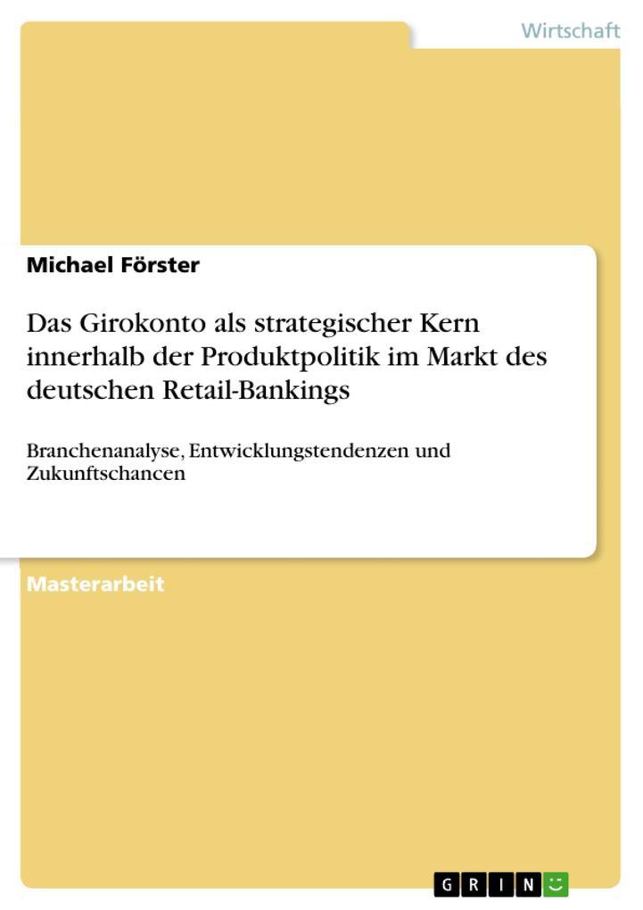 Vorschaubild von Das Girokonto als strategischer Kern innerhalb der Produktpolitik im Markt des deutschen Retail-Bankings als eBook von Michael Förster