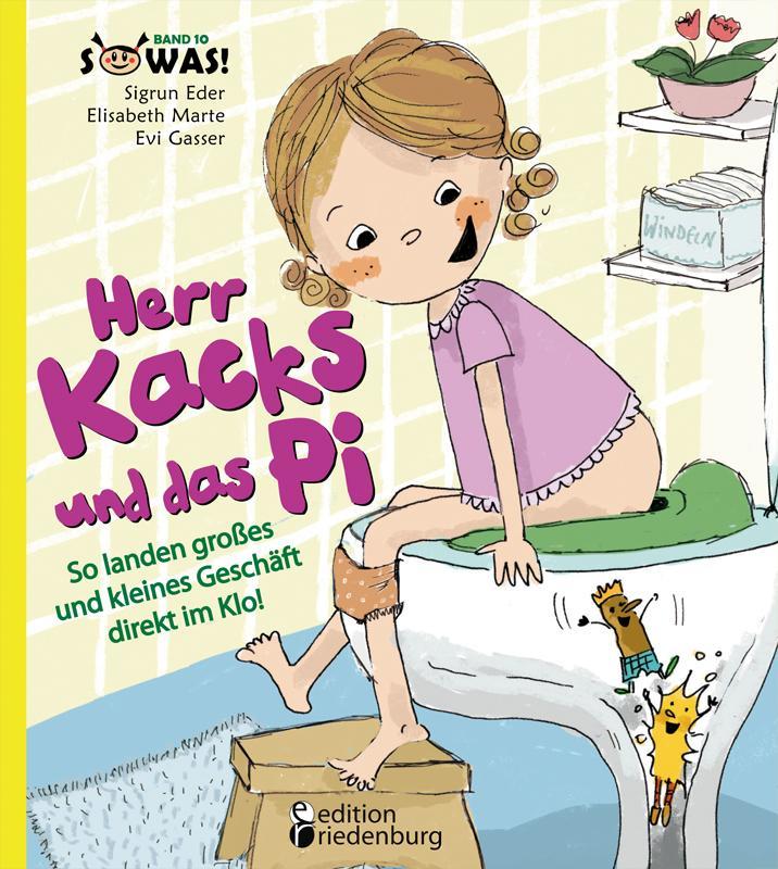 Herr Kacks und das Pi - So landen großes und kleines Geschäft direkt im Klo als Buch von Sigrun Eder Elisabeth Marte Evi Gasser