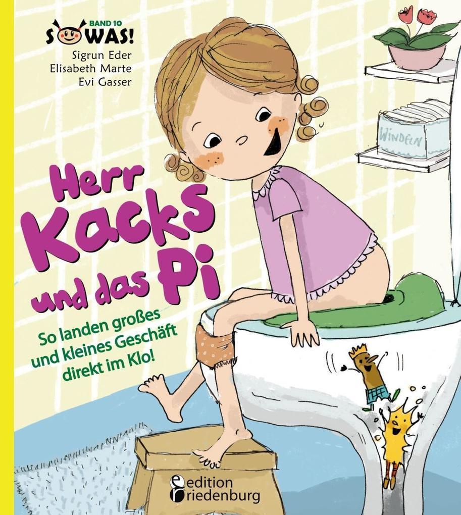 Herr Kacks und das Pi - So landen großes und kleines Geschäft direkt im Klo als eBook von Sigrun Eder Elisabeth Marte Evi Gasser