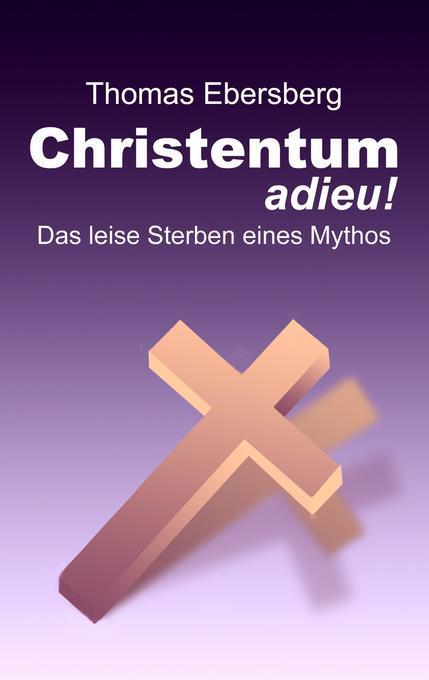 Christentum adieu! als Buch von Thomas Ebersberg
