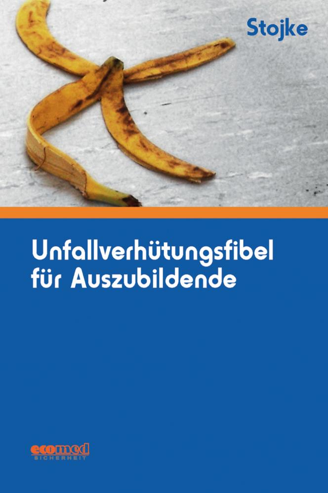Unfallverhütungsfibel für Auszubildende als Buch von Jörg Stojke