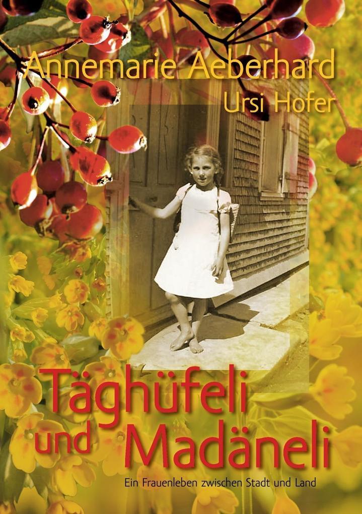 Täghüfeli und Madäneli als eBook von Ursi Hofer, Annemarie Aeberhard
