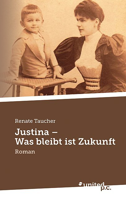 Justina - Was bleibt ist Zukunft als Buch von Renate Taucher