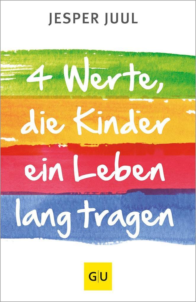 Vier Werte, die Kinder ein Leben lang tragen als Buch von Jesper Juul