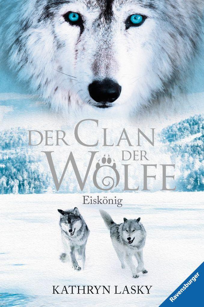 Der Clan der Wölfe 04: Eiskönig als Buch von Kathryn Lasky
