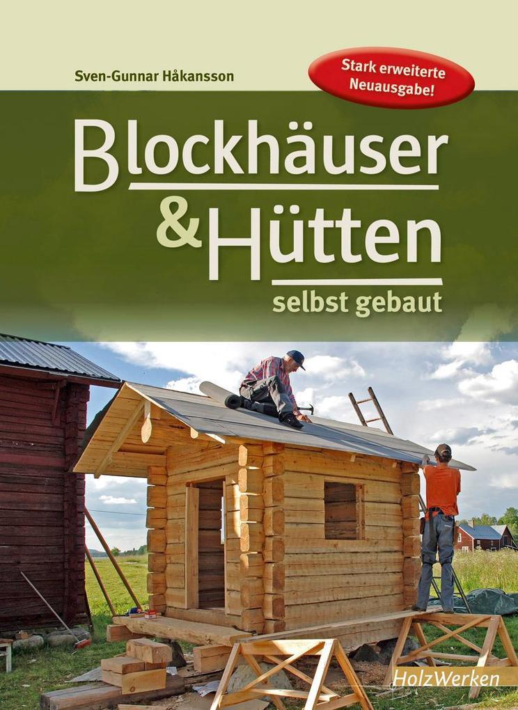 Blockhäuser & Hütten selbst gebaut als Buch von Sven-Gunnar Hakansson