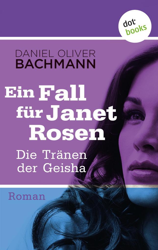 Die Tränen der Geisha: Der fünfte Fall für Janet Rosen als eBook von Daniel Oliver Bachmann