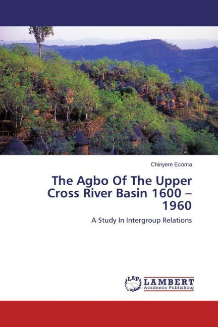 The Agbo Of The Upper Cross River Basin 1600 - 1960 als Buch von Chinyere Ecoma