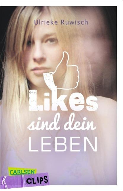 Carlsen Clips: Likes sind dein Leben als Taschenbuch von Ulrieke Ruwisch