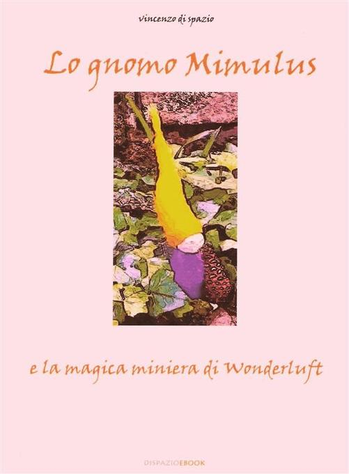 Lo Gnomo Mimulus e la magica miniera di Wonderluft als eBook von Vincenzo di Spazio