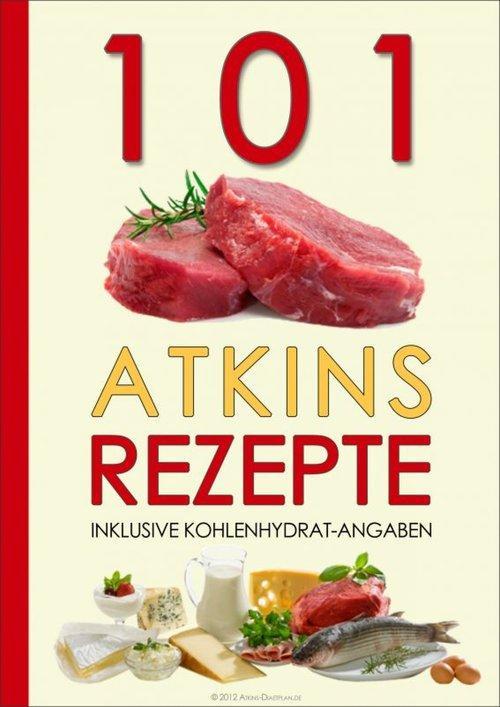 101 Atkins Rezepte als eBook von Atkins Diaetplan.de