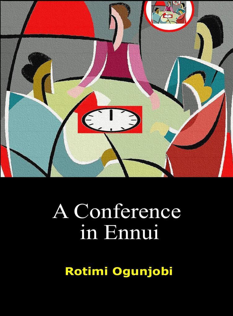 A Conference in Ennui als eBook von Rotimi Ogun...