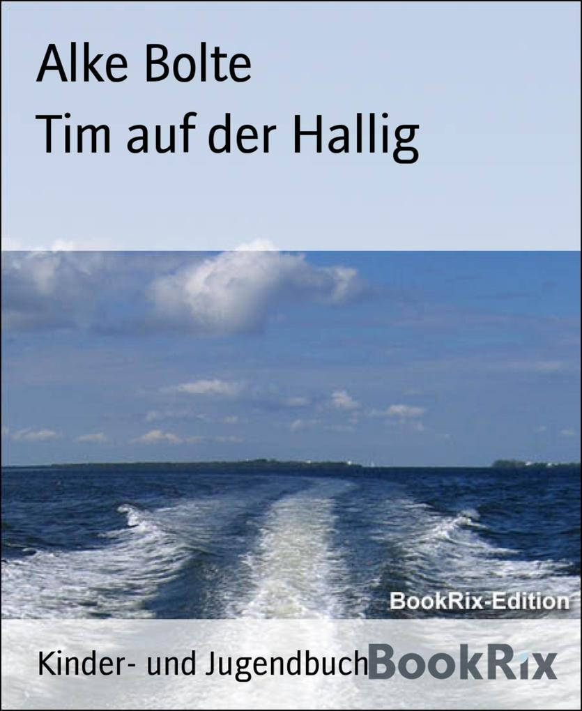 Tim auf der Hallig als eBook von Alke Bolte