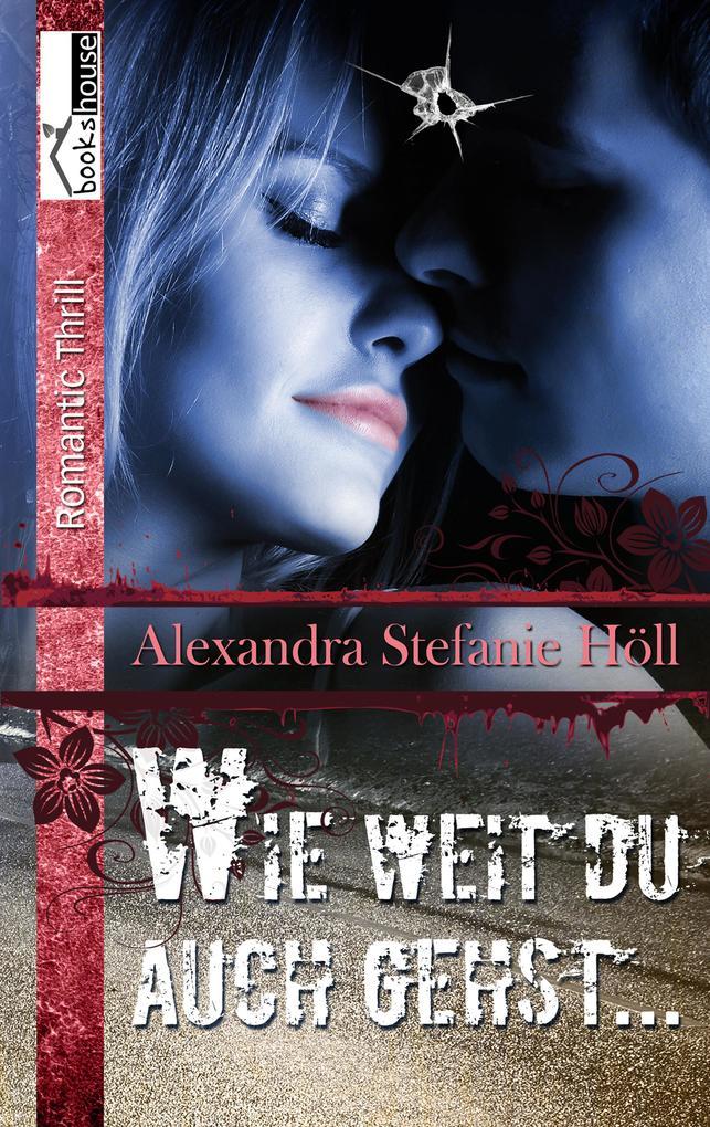Wie weit du auch gehst ... als eBook von Alexandra Stefanie Höll