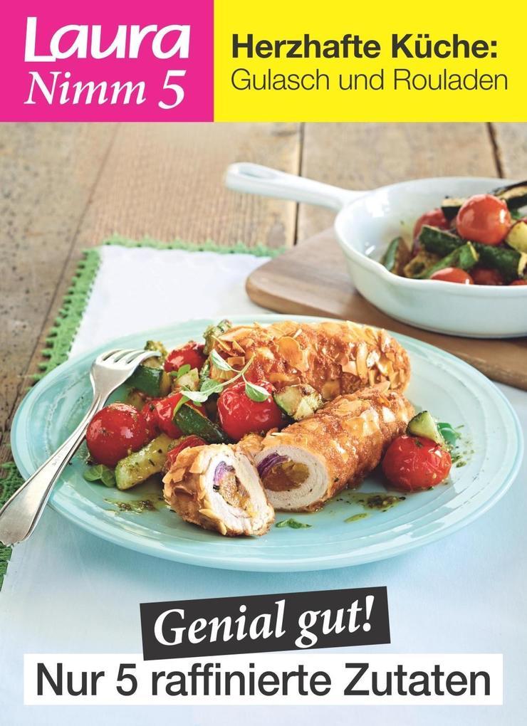 Laura Nimm 5 herzhaften Küche: Gulasch und Rouladen als eBook von Laura
