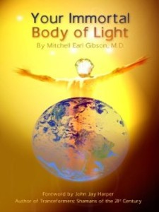 Your Immortal Body of Light als eBook von Dr. Mitchell E. Gibson
