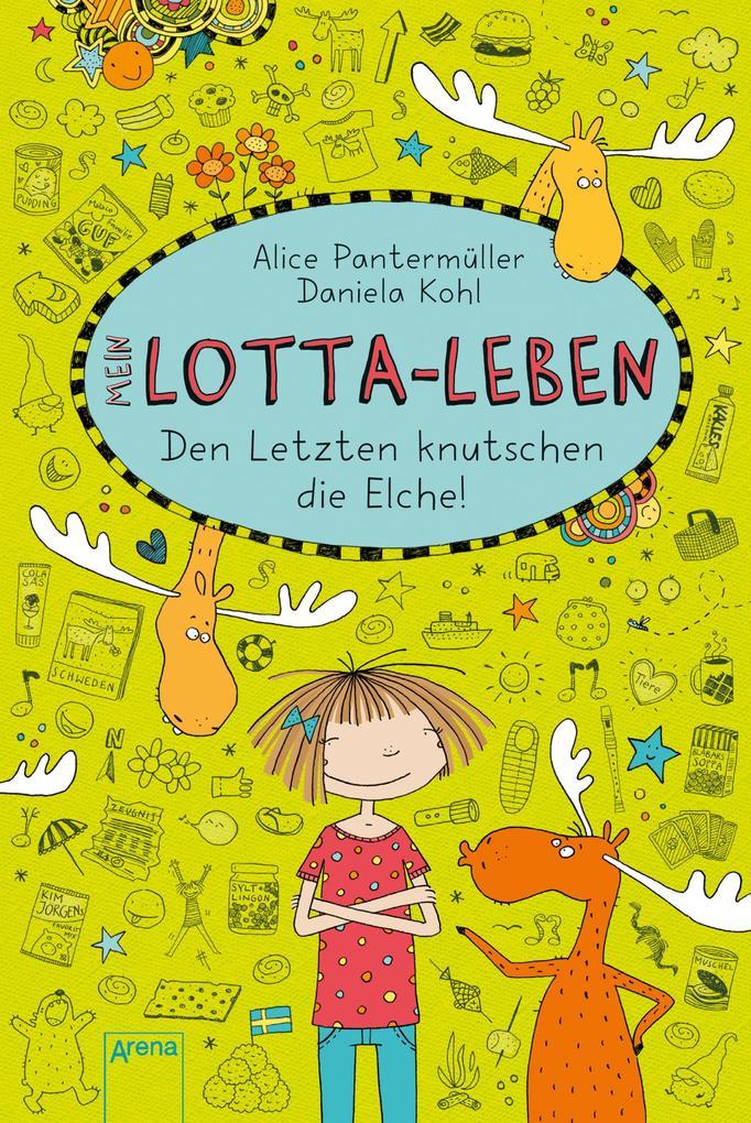 Mein Lotta-Leben (6). Den Letzten knutschen die Elche als eBook von Alice Pantermüller