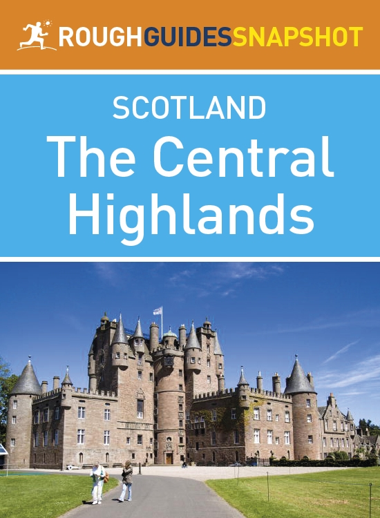 Central Highlands Rough Guides Snapshot Scotland includes Loch Lomond The Cairngorms the Trossachs The Malt Whisky Trail and the Speyside Way ...