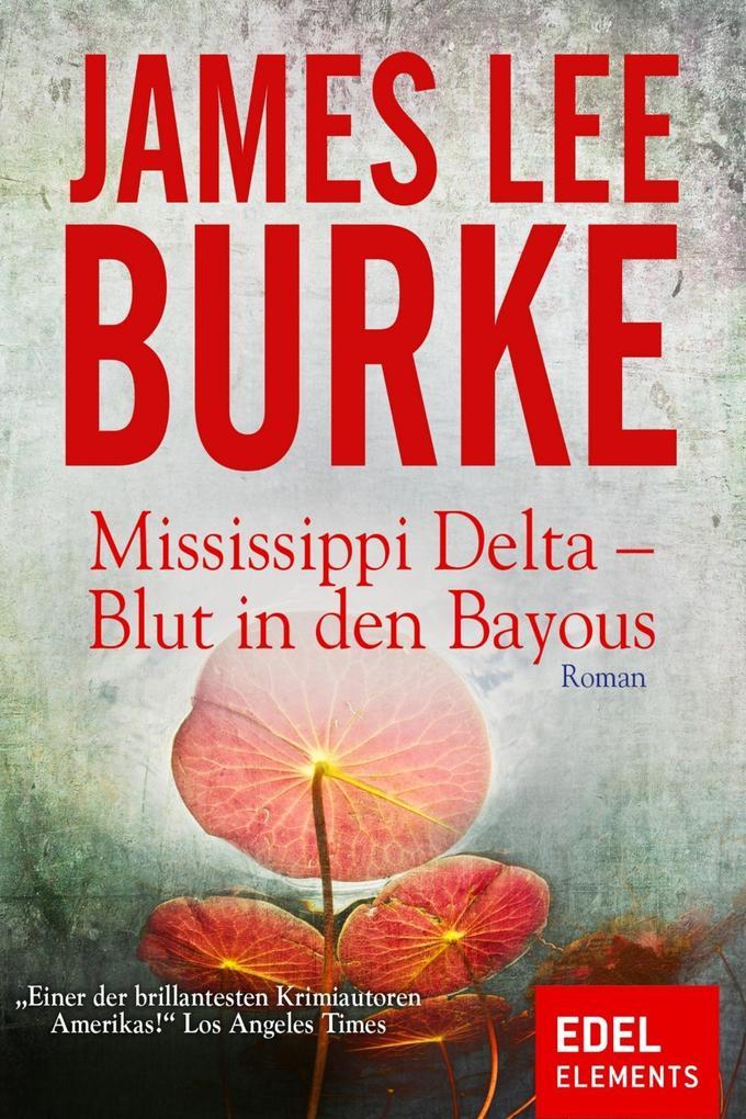 Mississippi Delta - Blut in den Bayous als eBook von James Lee Burke
