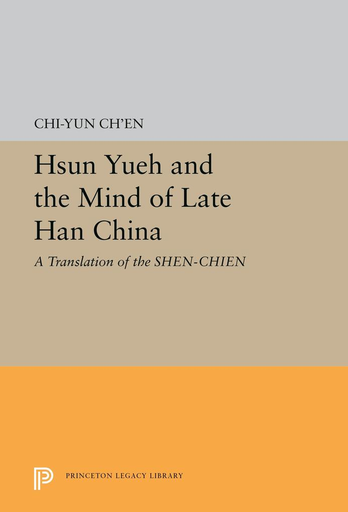 Hsun Yueh and the Mind of Late Han China als eBook von Chi-yen Chen