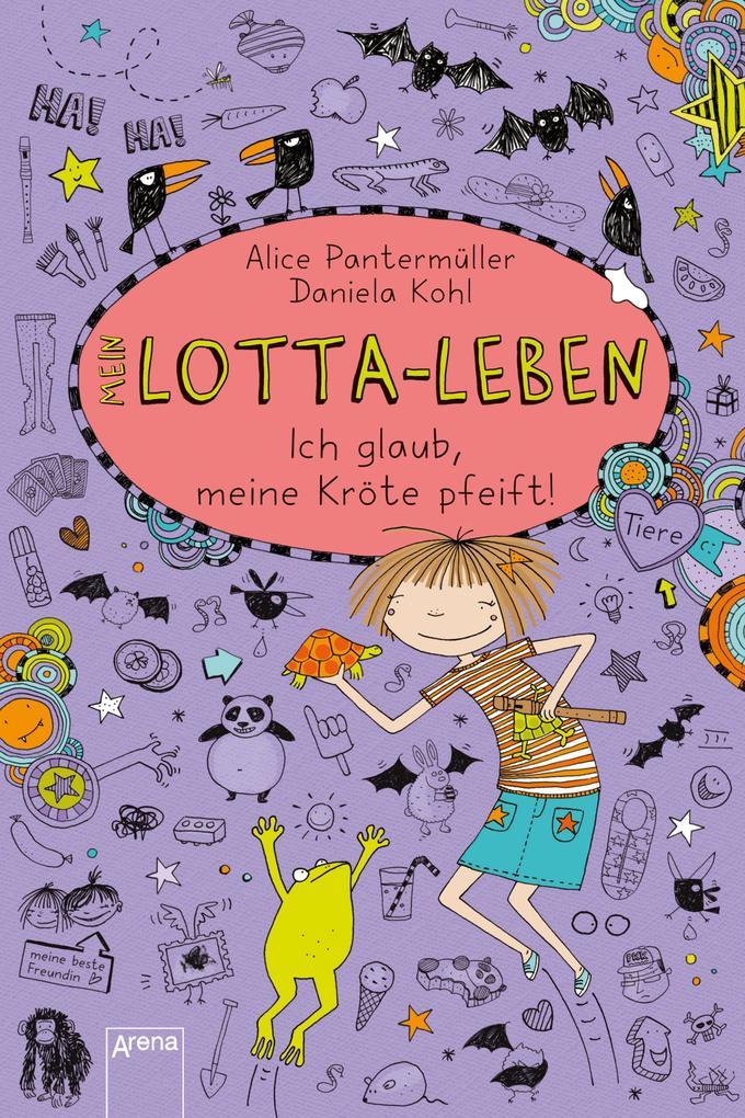 Mein Lotta-Leben 05. Ich glaub, meine Kröte pfeift als eBook von Alice Pantermüller