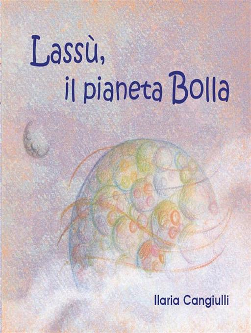 Lassù il pianeta Bolla als eBook von Ilaria Cangiulli