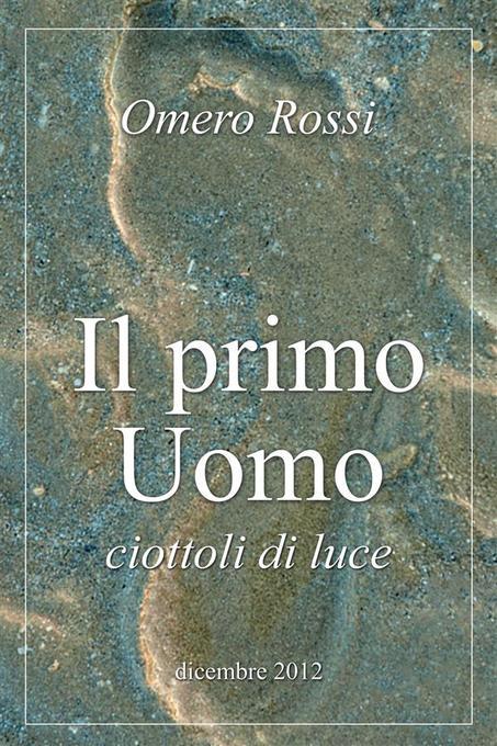 Il primo uomo ciottoli di luce als eBook von Omero Rossi