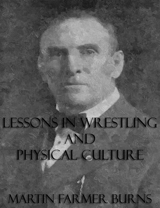 Lessons In Wrestling and Physical Culture Illustrated als eBook von Martin Farmer Burns