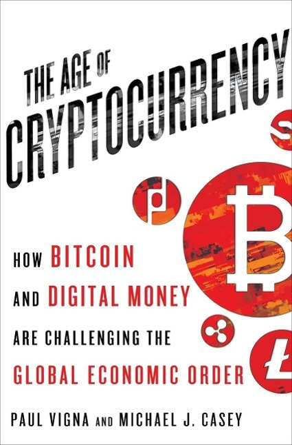 Age of Cryptocurrency als Buch von Paul Vigna, Michael J. Casey The Age of Cryptocurrency: How Bitcoin and the Blockchain Are Challenging the Global Economic Order The Age of Cryptocurrency: How Bitcoin and the Blockchain Are Challenging the Global Economic Order 23182378 23182378 xl
