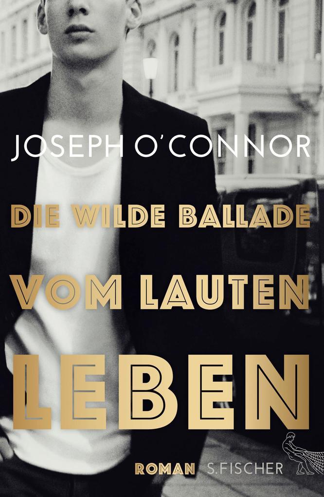 Die wilde Ballade vom lauten Leben als Buch von Joseph O'Connor