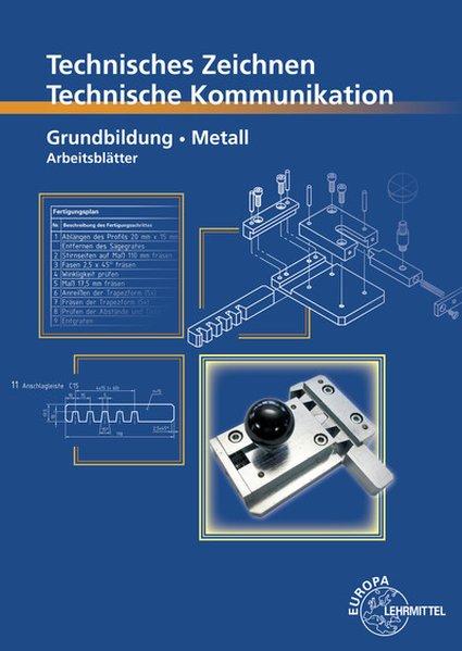 Technisches Zeichnen Technische Kommunikation Metall Grundbildung als Buch von Bernhard Schellmann, Andreas Stephan
