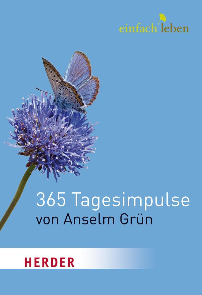 Einfach Leben. 365 Tagesimpulse von Anselm Grün als eBook von Anselm Grün