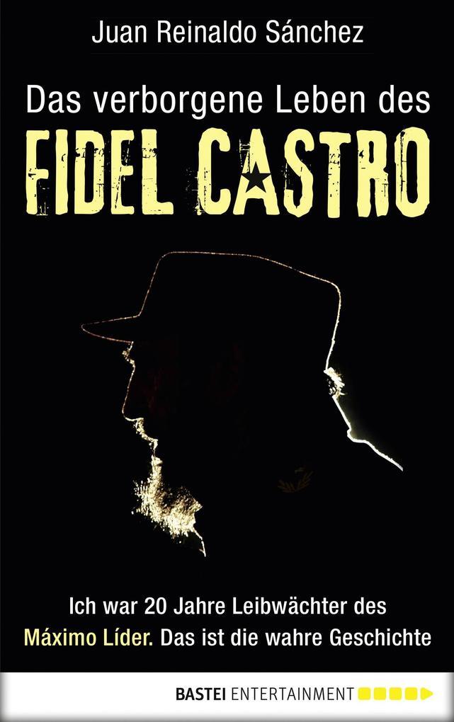 Das verborgene Leben des Fidel Castro als eBook von Juan Reinaldo Sanchez