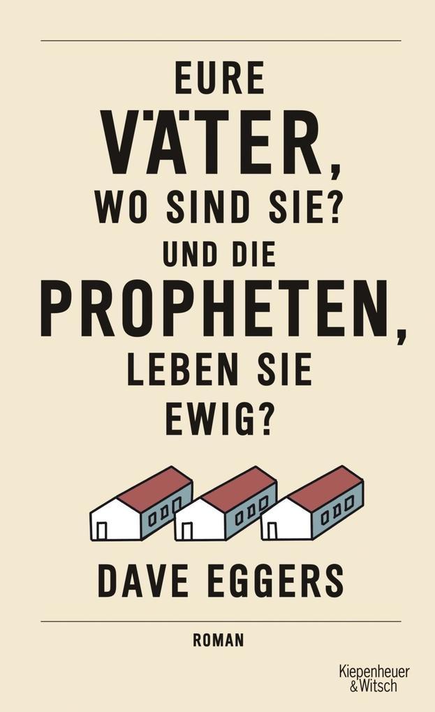 Eure Väter, wo sind sie? Und die Propheten, leben sie ewig? als Buch von Dave Eggers