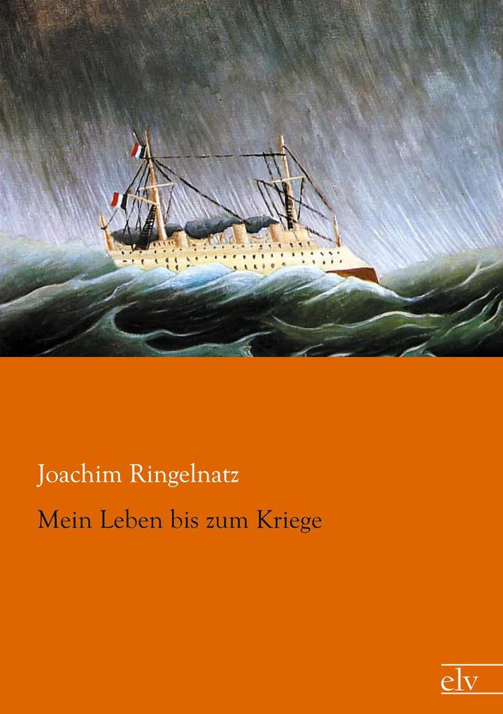 Mein Leben bis zum Kriege als Buch von Joachim Ringelnatz