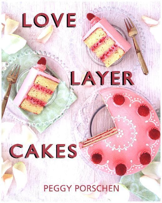 Love Layer Cakes als Buch von Peggy Porschen