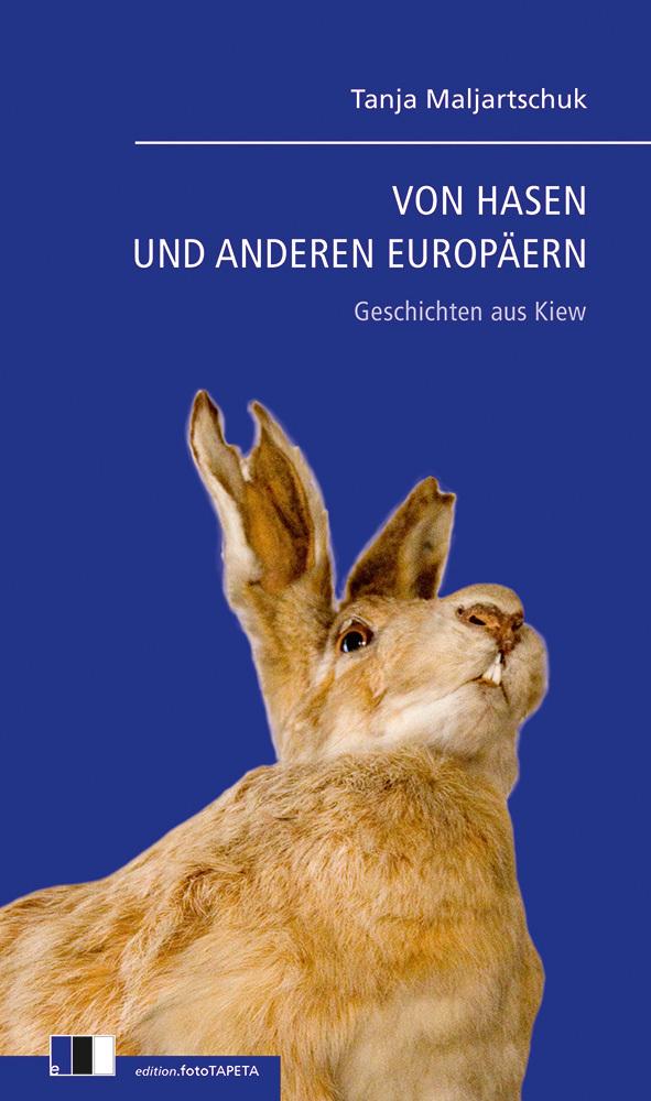 Von Hasen und anderen Europäern als Buch von Tanja Maljartschuk
