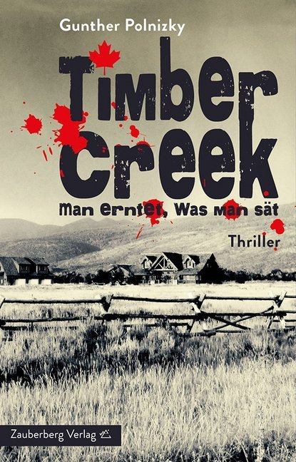 Timber Creek. Man erntet, was man sät als Buch von Gunther Polnizky