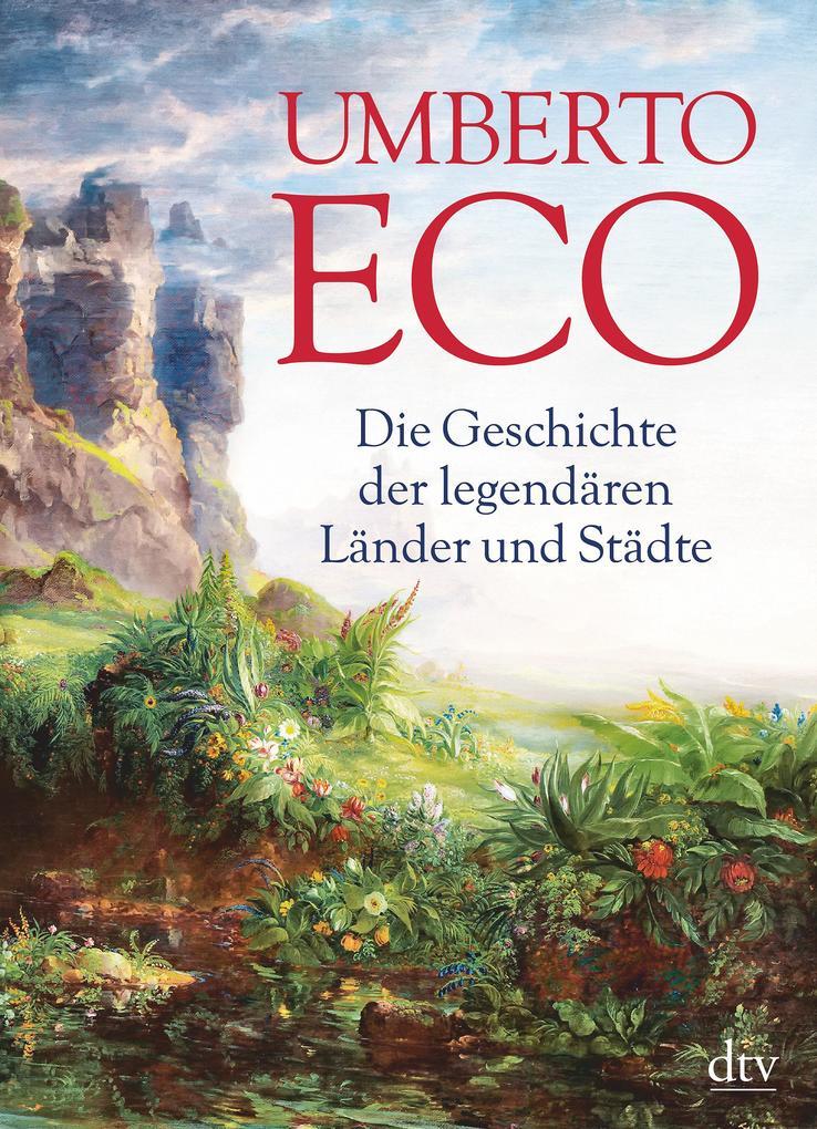 Die Geschichte der legendären Länder und Städte als Taschenbuch von Umberto Eco