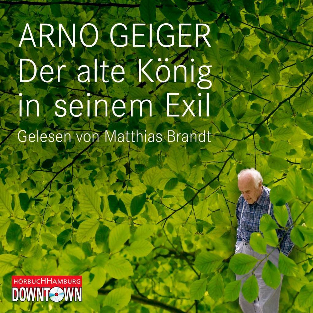 Der alte König in seinem Exil als Hörbuch CD von Arno Geiger