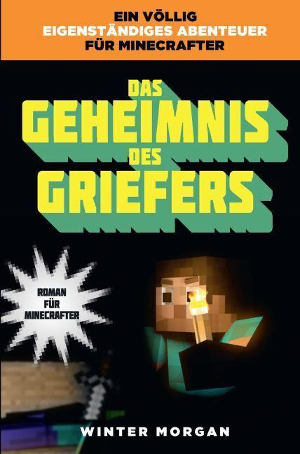 Das Geheimnis des Griefers - Roman für Minecrafter als Buch von Winter Morgan
