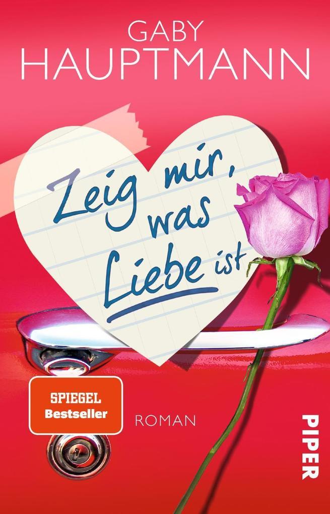Zeig mir, was Liebe ist als Taschenbuch von Gaby Hauptmann